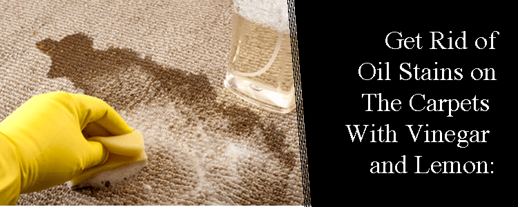 Get Rid of Oil Stains on The Carpets With Vinegar and Lemon